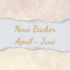 Neuerscheinungen: Neue Bücher von April bis Juni